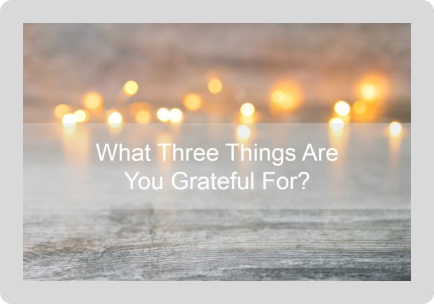 What Three Things Are You Grateful For